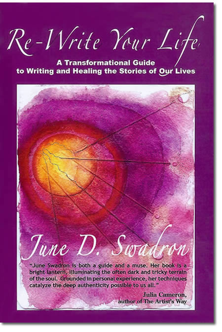 Re-Write Your Life: A Transformational Guide to Writing and Healing the Stories of Our Lives by Author June Swadron