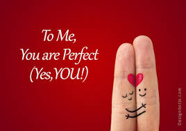 VALENTINES - to me you are perfect